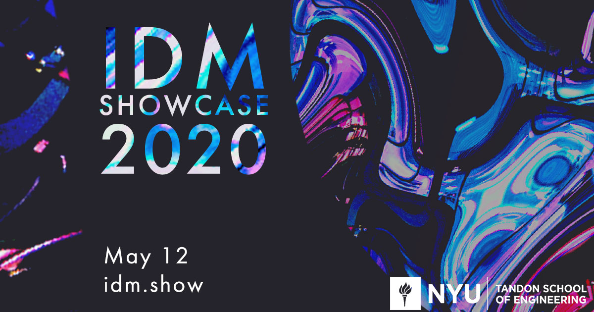 Banner Image - NYU IDM 2020 Virtual Showcase on May 12. Visit http://idm.show  for more